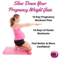 Slow down your pregnancy weight gain.  14 Day At Home Pregnancy Workout Plan.