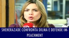 Sheherazade confronta Dilma e defende impeachment