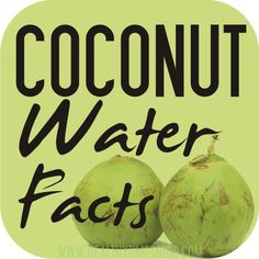 Coconut Water Facts. My personal trainer told me this is one of the best things you can drink!