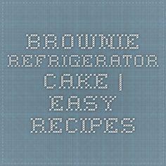 Brownie Refrigerator Cake   Easy Recipes