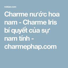Charme nước hoa nam - Charme Iris bí quyết của sự nam tính - charmephap.com