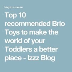 Top 10 recommended Brio Toys to make the world of your Toddlers a better place - Izzz Blog