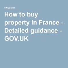 How to buy property in France - Detailed guidance - GOV.UK
