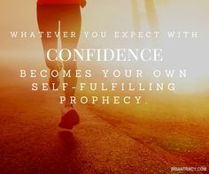 Whatever you expect with confidence becomes your own self-fulfilling prophecy.   #BrianTracy #Quote #QOTD #QuoteOfTheDay