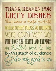 'Thank Heaven for dirty dishes'  Love this.  Maybe this isn't so weird, I hate to go to bed with dirty dishes in my sink.  Have to wash them.  Can't stand a sink full of dirty dishes.
