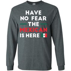 Have No Fear The Mexican Is Here Mexico Pride Funny T-Shirt-01 G240 Gildan LS Ultra Cotton T-Shirt