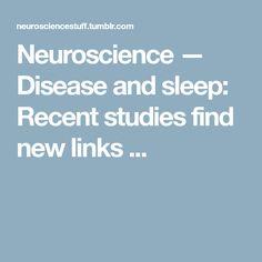 Neuroscience — Disease and sleep: Recent studies find new links ...