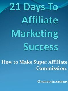 Marketing Affiliate :21 Days To Affiliate Marketing Success-How To Make Super Affiliate Commissions by Anthony Oyundoyin, http://www.amazon.com/dp/B00APL05DQ/ref=cm_sw_r_pi_dp_undZtb1TAPXHX
