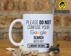 Please do not confuse your Google search with my LIBRARY Degree , Gift coffee mug Great Gift, Happy Birthday, Doctors christmas gifts