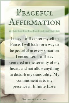 If you leave it up to the outside world to determine your daily experience, you never know what you might get! Use this peaceful affirmation in the morning to help you get centered in Peace. Set your intention to stay grounded in your heart and maintain your tranquility throughout the day. <3 <3 <3 If you'd like to receive daily messages of peace and inspiration, come join me on my Facebook page at: https://www.facebook.com/SaratogaOcean/  :)