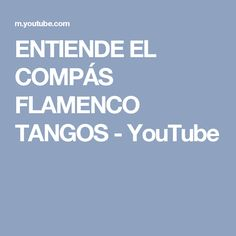 ENTIENDE EL COMPÁS FLAMENCO  TANGOS - YouTube