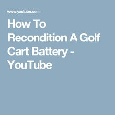 How To Recondition A Golf Cart Battery - YouTube