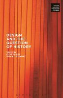 Fry, T., Dilnot, C. & Stewart, S. C., 2015., Design and the question of history, 1st edn, Bloomsbury Academic, London; New York.
