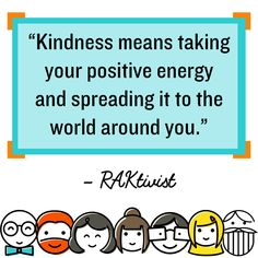 Kindness means taking your positive energy and spreading it to the world around you. RAKtivist #kindnessquotes