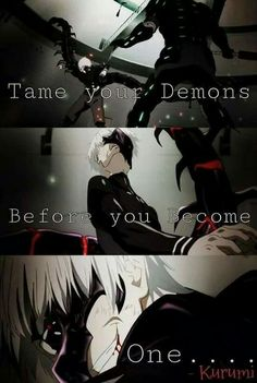 Anime:Tokyo ghoul You don't wanna see how you turn into a demon Tokyo Ghoul Quotes, Ken Tokyo Ghoul, Sad Anime Quotes, Manga Quotes, Kaneki, Dark Quotes, Badass Quotes, Dark Anime, Feelings