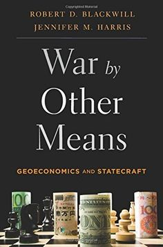 War by Other Means: Geoeconomics and Statecraft, http://www.amazon.com/dp/0674737210/ref=cm_sw_r_pi_awdm_B1ghxb1WZBFQT