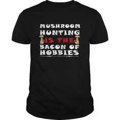 Mushroom Hunting  Mushroom Hunting Is The Bacon Of Hobbies #Mushroom hunting #tshirts #hobby #gift #ideas #Popular #Everything #Videos #Shop #Animals #pets #Architecture #Art #Cars #motorcycles #Celebrities #DIY #crafts #Design #Education #Entertainment #Food #drink #Gardening #Geek #Hair #beauty #Health #fitness #History #Holidays #events #Home decor #Humor #Illustrations #posters #Kids #parenting #Men #Outdoors #Photography #Products #Quotes #Science #nature #Sports #Tattoos #Technology…