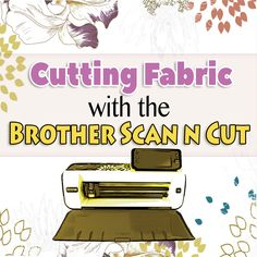 Cutting Fabric With Your ScanNCut