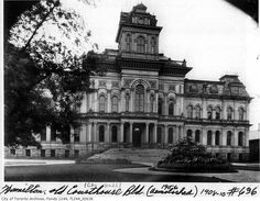 Old City Hall and Courthouse, Hamilton - between 1908 and 1910  The building shown was demolished in 1956