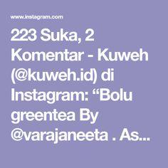 "223 Suka, 2 Komentar - Kuweh (@kuweh.id) di Instagram: ""Bolu greentea By @varajaneeta . Assalamualaikum Selalu nyempetin bebikinan buat cemilan anak2 (dan…"""