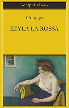 Libro Keyla la rossa - I. Isaac Bashevis Singer, Bibliophile, Audiobooks, Ebooks, Reading, Serie Tv, Ibs, Free Apps, Music
