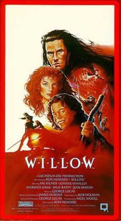 Willow - Classic 80's movie brought to us by George Lucas and Ron Howard. I believe this was supposed to be a trilogy...however I don't think it as well as everyone had hoped...I still loved it though, it has all the elements of a great fantasy.