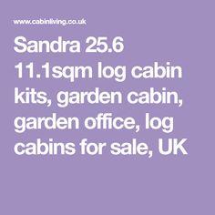 Sandra 25.6 11.1sqm log cabin kits, garden cabin, garden office, log cabins for sale, UK
