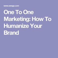 One To One Marketing: How To Humanize Your Brand..?  Discover the psychology behind humanizing your brand with one to one marketing. Learn the ways to connect with your audience and make them your customers.