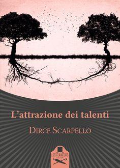 Segnalazione - L'ATTRAZIONE DEI TALENTI di Dirce Scarpello http://lindabertasi.blogspot.it/2016/10/segnalazione-lattrazione-dei-talenti-di.html