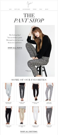 THE PANT SHOP The bottom line? You need these pants. Best part is you can wear them now and later. SHOP ALL PANTS;