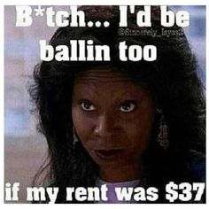 I Wanna Be Ballin' Too Only Paying $37 For Monthly Rent On Section 8! You Damn Right!