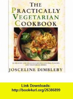 The Practically Vegetarian Cookbook (9780679425854) Josceline Dimbleby , ISBN-10: 0679425853  , ISBN-13: 978-0679425854 ,  , tutorials , pdf , ebook , torrent , downloads , rapidshare , filesonic , hotfile , megaupload , fileserve