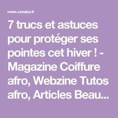 7 trucs et astuces pour protéger ses pointes cet hiver ! - Magazine Coiffure afro, Webzine Tutos afro, Articles Beauté noire et métissée, soins des Cheveux crépus