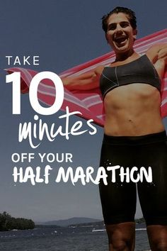 How to Take 10 Minutes Off Your Half Marathon Time   Run to the Finish   Bloglovin'