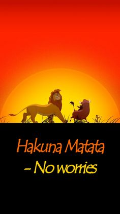 Everyone who knows me knows I love lion king and this is my life motto