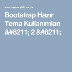 Bootstrap Hazır Tema Kullanımları – 2 –