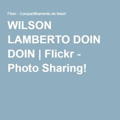 WILSON LAMBERTO DOIN DOIN | Flickr - Photo Sharing!