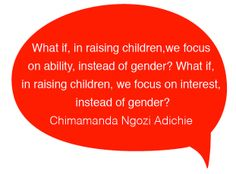 Chimamanda Ngozi Adichie quote on gender and how we encourage our children to be