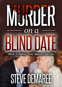 Murder on a Blind Date (2015) (The ninth book in the Dekker Cozy Mystery series) A novel by Steve Demaree