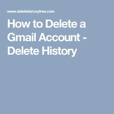 How to Delete a Gmail Account - Delete History