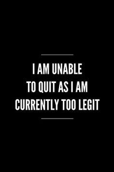 Too legit to quit