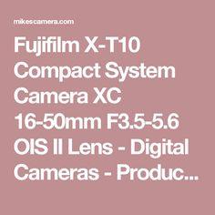 Fujifilm X-T10 Compact System Camera XC 16-50mm F3.5-5.6 OIS II Lens - Digital Cameras - Product Description | Mike's Camera