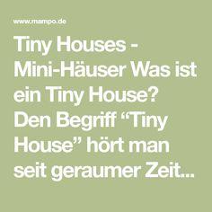 """Tiny Houses - Mini-Häuser Was ist ein Tiny House? Den Begriff """"Tiny House"""" hört man seit geraumer Zeit verhältnismäßig häufig. Doch was ist ... Tiny House, Math Equations, Mini"""
