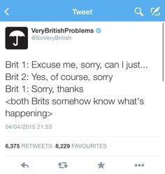 Ha ha!!! This is SO true!!! We Brits are terrible for apologising habitually (and usually needlessly) & often to strangers!! Love it! K Memes Humor, Funny Jokes, Hilarious, Funny Fails, Humor Humour, Ecards Humor, Work Humor, Stupid Funny, British Things