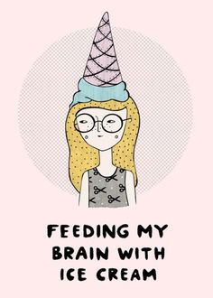 feeding my brain with ice cream // melissa chaib - ice-cream illustration Cute Illustration, Quote Prints, Graphic Design Inspiration, Humor, Illustrations Posters, Whimsical, Doodles, Sketches, Painting