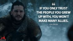 Jon Snow: If you only trust the people you grew up with, you won't make many allies. Jon Snow Quotes, Got Quotes, Tv Show Quotes, Game Of Thrones Facts, Game Of Thrones Quotes, Game Of Thrones Funny, Jhon Snow, Game Of Thrones Instagram, Game Of Throne Actors