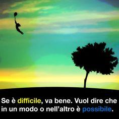 Se è difficile, va bene. Vuol dire che in un modo o nell'altro è possibile.
