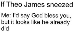 If Theo James sneezed... Divergent