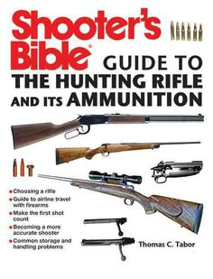 Shooter's Bible Guide to the Hunting Rifle & Its Ammunition