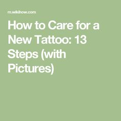 How to Care for a New Tattoo: 13 Steps (with Pictures)